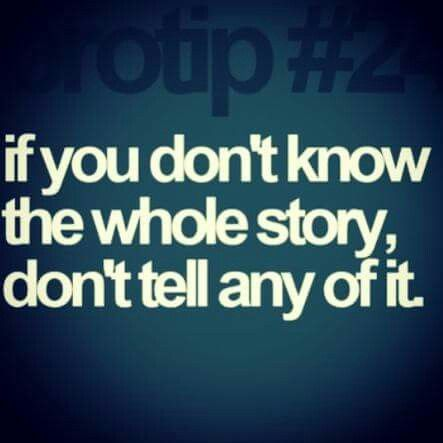 If You Don T Know The Whole Story Don T Tell Any Of It Words Inspirational Quotes Quotable Quotes