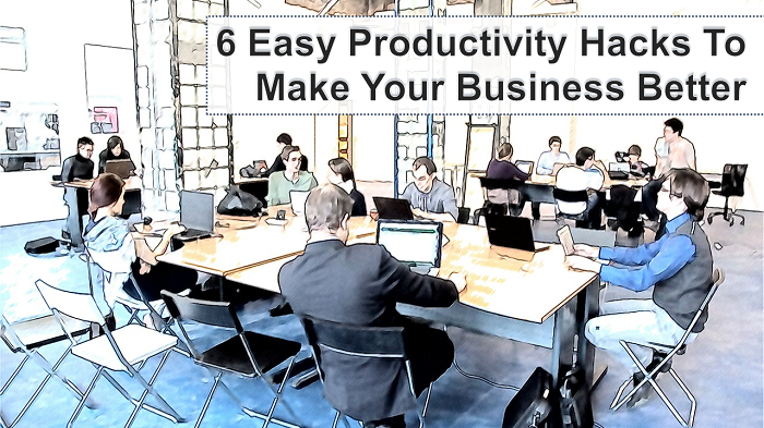 6 Easy Productivity Hacks To Make Your Business Better