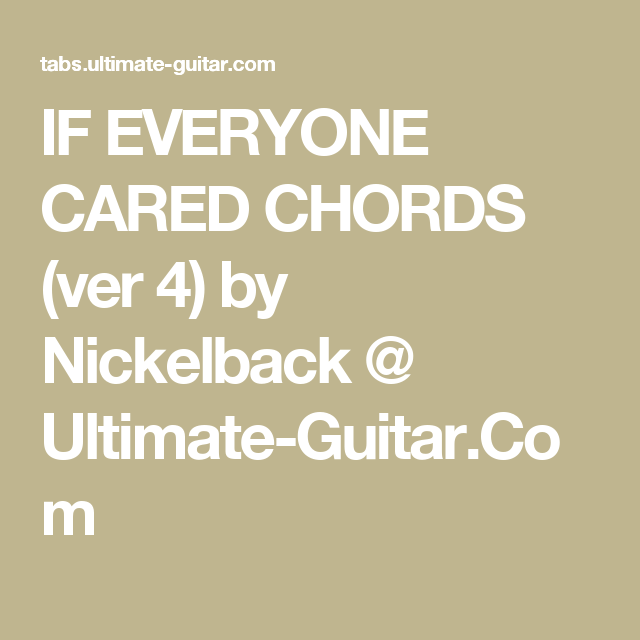 IF EVERYONE CARED CHORDS (ver 4) by Nickelback @ Ultimate-Guitar.Com ...