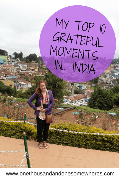 My Top 10 Grateful Moments in… India! - One Thousand And One Somewheres