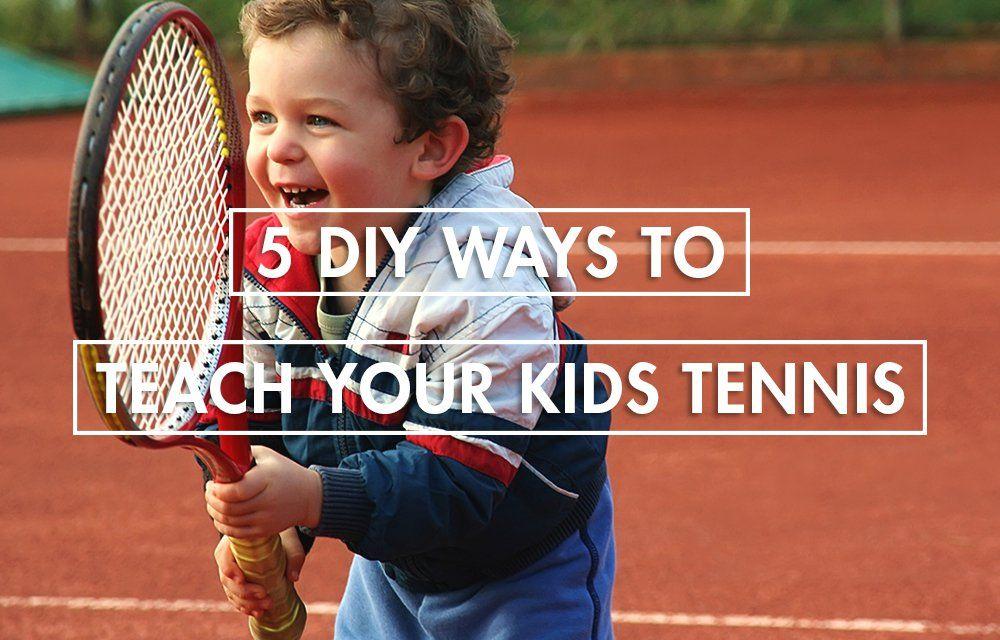 5 DIY Ways To Teach Your Kids Tennis Kids tennis