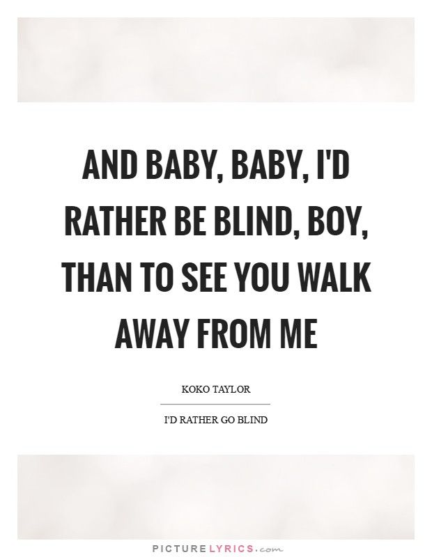 And Baby Baby I D Rather Be Blind Boy Than To See You Walk Away From Me Picture Lyrics Me Too Lyrics Lyrics Quotes
