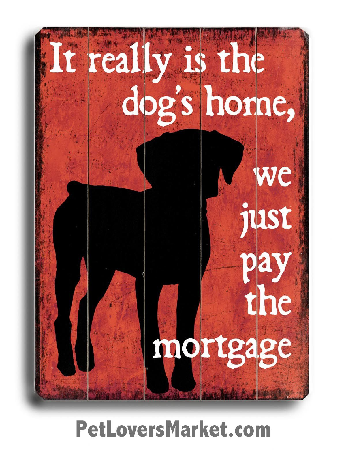 It Really Is The Dog S Home We Just Pay The Mortgage Pet Lovers Market Baby Dogs I Love Dogs Dog Signs