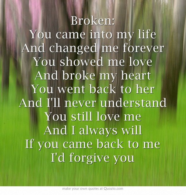 Broken You Came Into My Life And Changed Me Forever You Showed Me Love And Broke