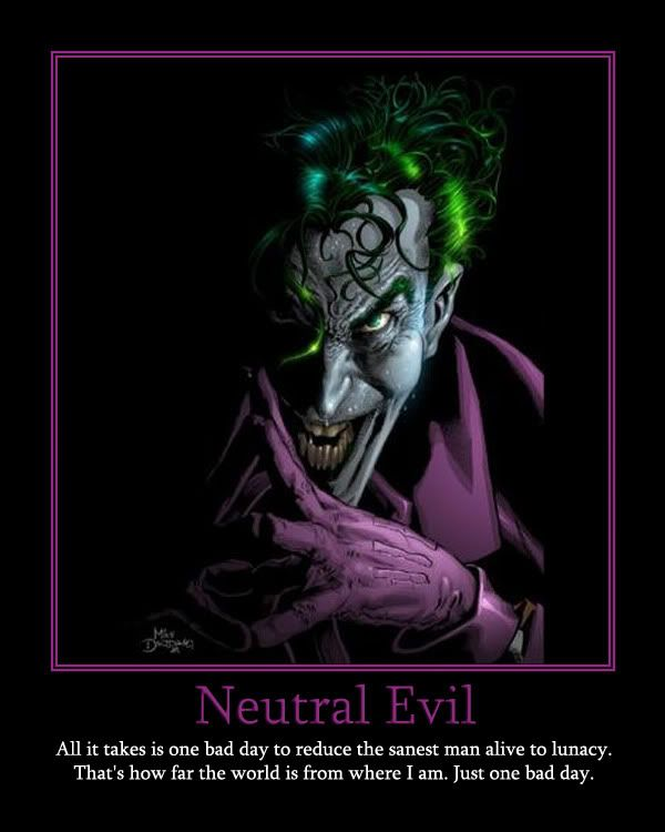 The Joker. I'd call him Chaotic Evil, but this is just too good a quote to pass up.