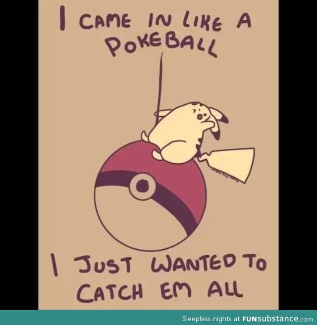Pokeball | Gotta Catch 'Em All | Pokemon funny, Funny, Funny