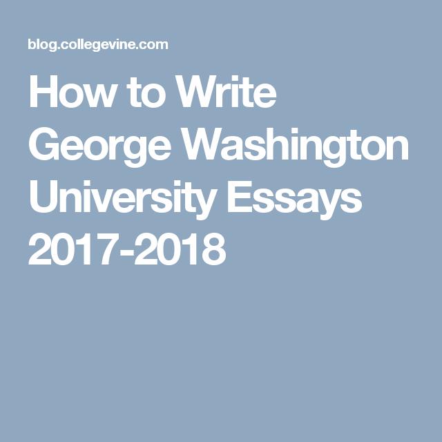 How To Write George Washington University Essays 2017 2018 George Washington University University Of Washington George Washington