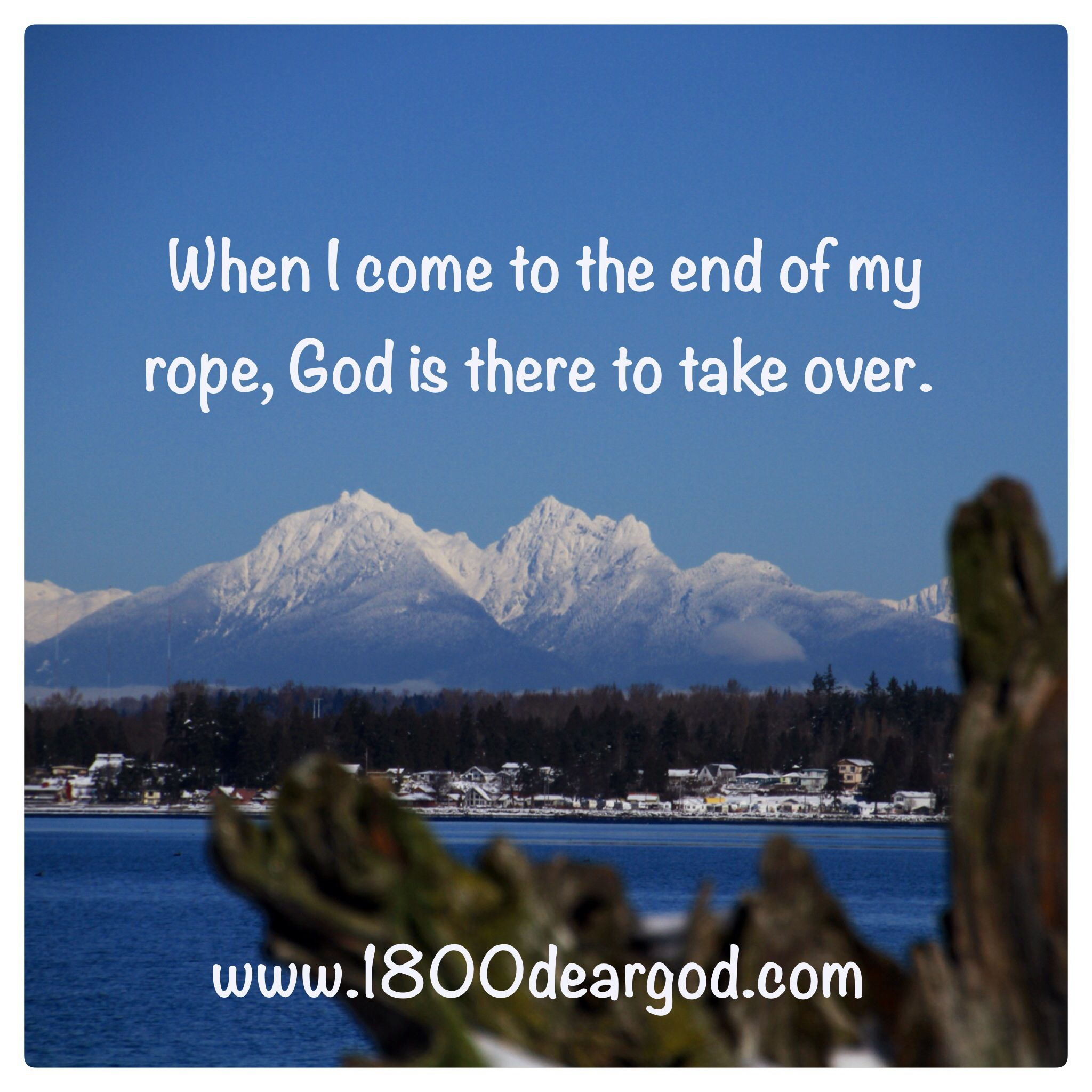 Bible Verses Quotes About Life When I Come To The End Of My Rope God Is There To Take Over