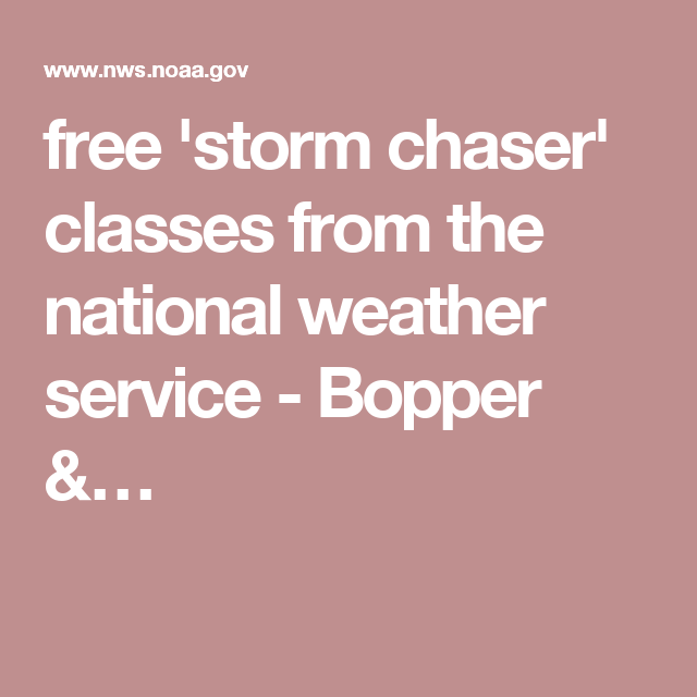 free 'storm chaser' classes from the national weather service - Bopper &…