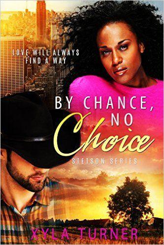 By Chance No Choice Stetson Series Book 1 By Xyla Turner Bwwm Romance Novels Bwwm Romance Book 1