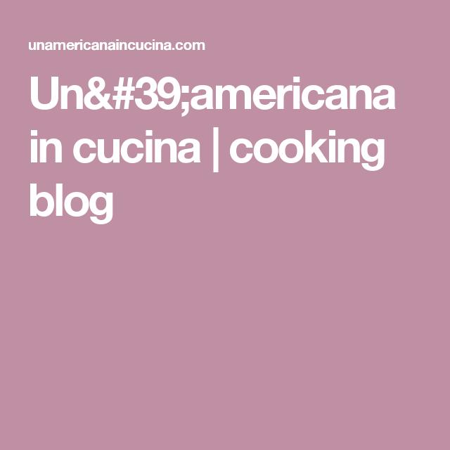 Un\'americana in cucina | cooking blog | Laurel Evans | Pinterest