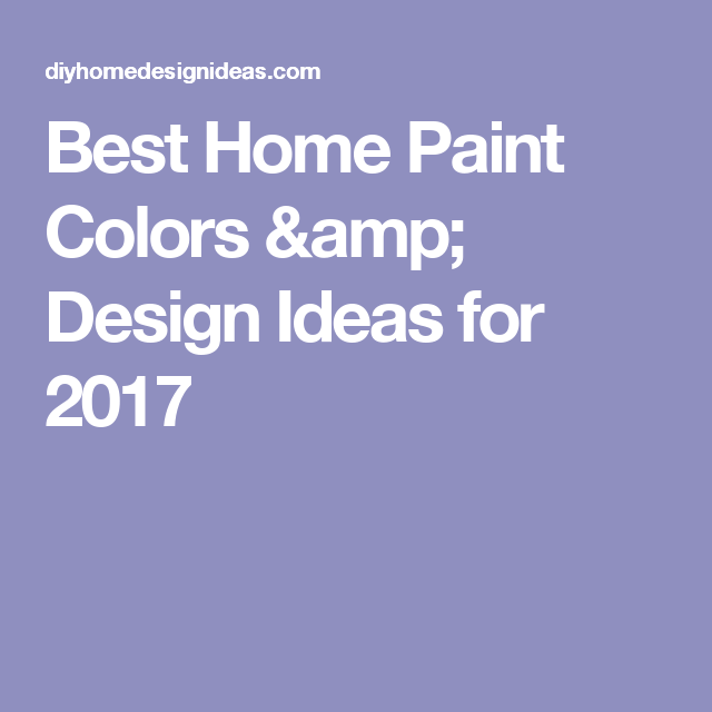 Diy Home Design Ideas Com: Best Home Paint Colors & Design Ideas For 2017