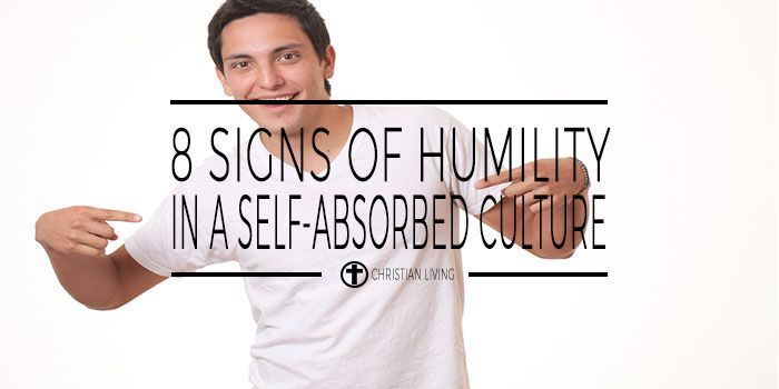 8 Signs Of Humility In A Self Absorbed Culture Frank Powell Humility Self Absorbed 8th Sign