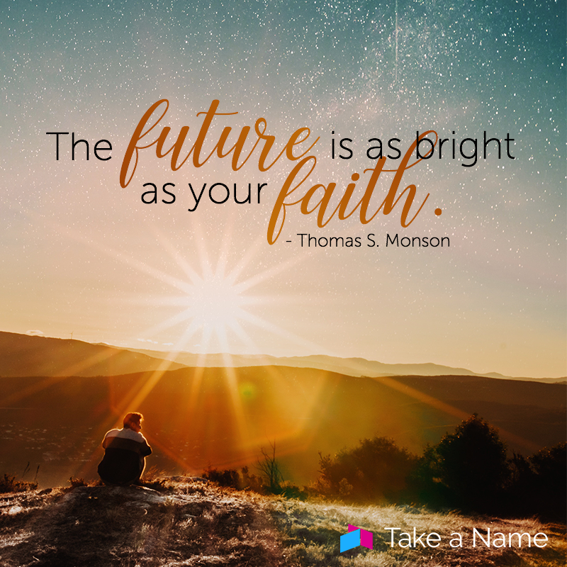 The Future Is As Bright As Your Faith Thomas S Monson Lds