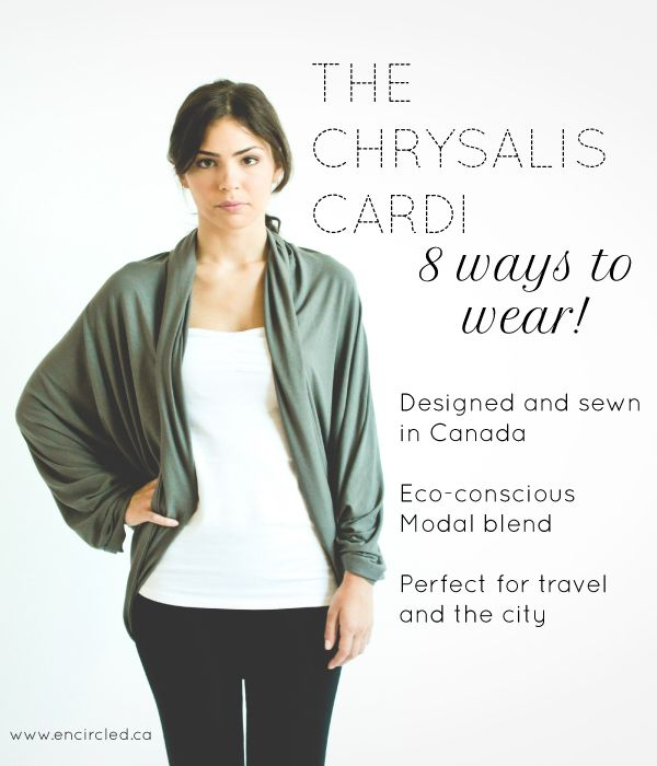 The Chrysalis Cardi...8 ways to wear it, and eco-friendly fabrics.  Just incredible!!