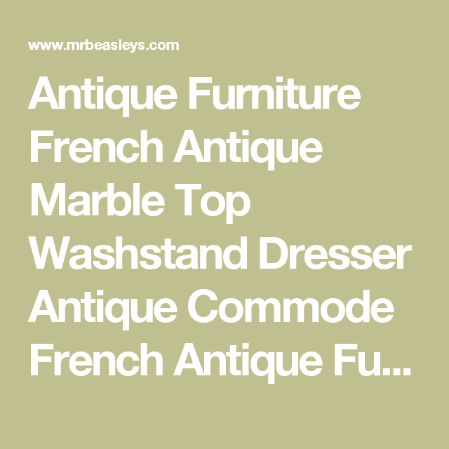 Antique Furniture French Antique Marble Top Washstand Dresser Antique Commode French Antique Furniture
