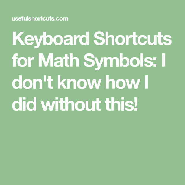 Keyboard Shortcuts For Math Symbols I Don T Know How I Did