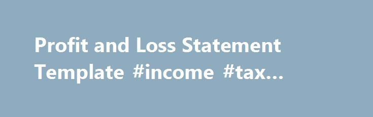 Profit and Loss Statement Template #income #tax #office http - profit and loss template simple