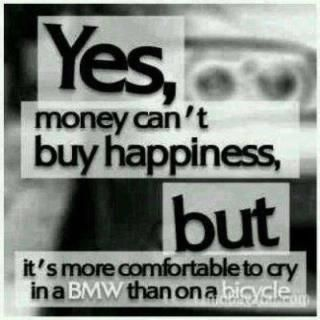 Money Can T Buy Happiness But It Can Buy A Bmw Money Quotes Funny Money Quotes Money Cant Buy Happiness