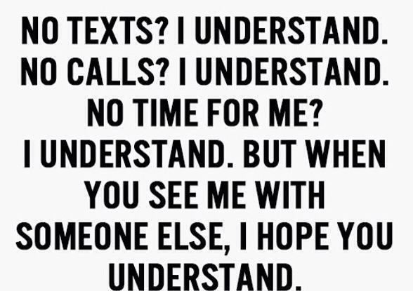 No Text No Calls No Time For Me I Understand But When You See Me