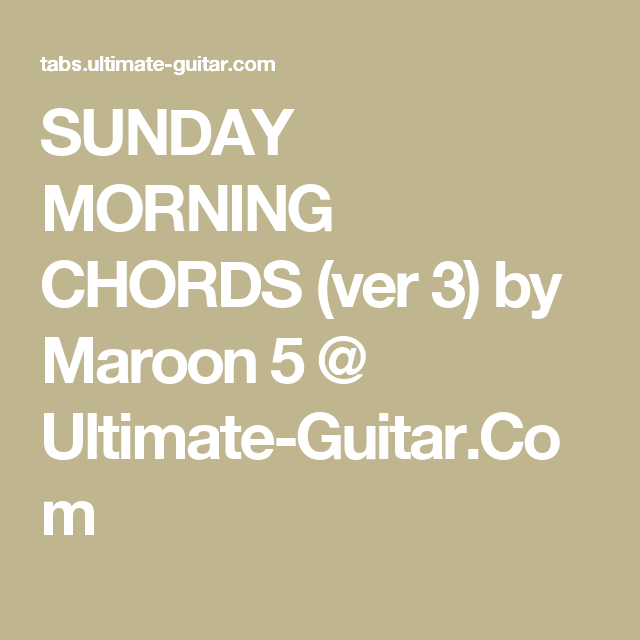 SUNDAY MORNING CHORDS (ver 3) by Maroon 5 @ Ultimate-Guitar.Com ...