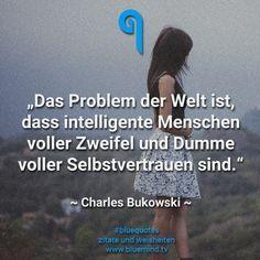 Schön Das Problem Der Welt Ist, Dass Intelligente Menschen Voller Zweifel Und  Dummeu2026