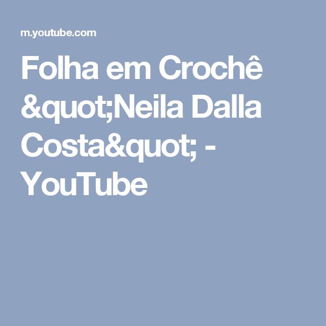 """Folha em Crochê """"Neila Dalla Costa"""" - YouTube"""