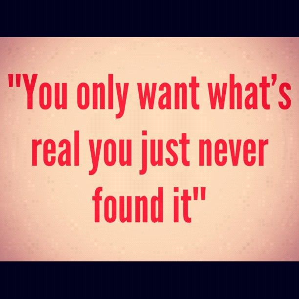 You Only Want What S Real You Just Never Found It Drake
