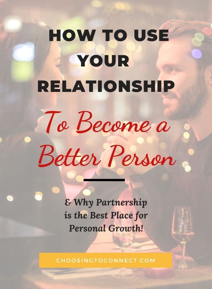 How to Use Your Relationship to Become a Better Person