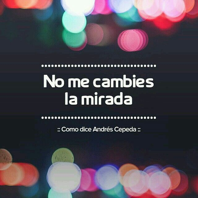 No me cambies