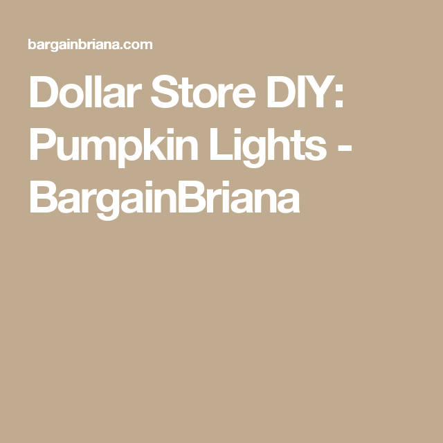 Dollar Store DIY: Pumpkin Lights - BargainBriana