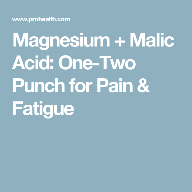 Magnesium + Malic Acid: One-Two Punch for Pain & Fatigue