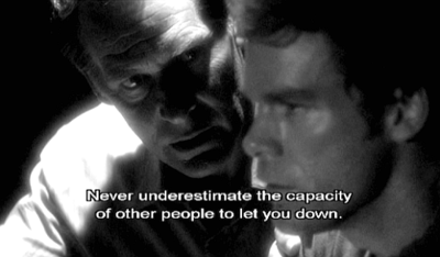 Harry Never Underestimate The Capacity Of Other People To Let You Down From Dexter 2006 Season 3 Ep Dexter Quotes Dexter Morgan Quotes Dexter Morgan