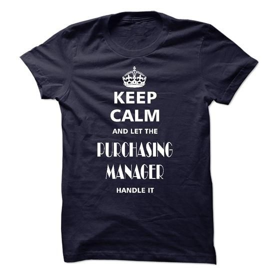 keep calm and let the PURCHASING MANAGER handle it Job Shirts