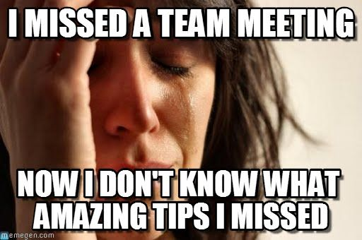 Funny Memes About Work Meetings : I missed a team meeting first world problems meme on