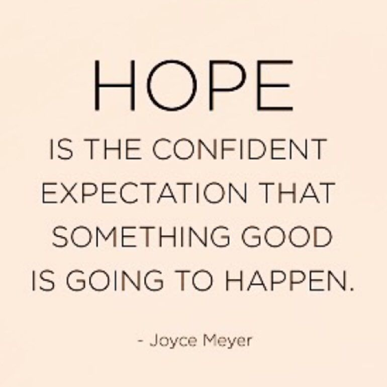 Hope Is The Confident Expectation That Something Good Is Going To Happen Joyce Meyer Expectation Quotes Words Of Wisdom Quotes Quotes To Live By