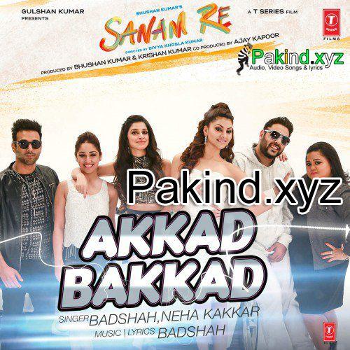 Akkad Bakkad Sanam Re Ft Badshah Neha Pulkit Yami Divya Urvashi Full Audio Song Free Download Mp3 Pakind