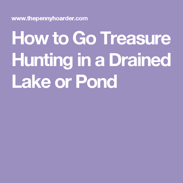 How to Go Treasure Hunting in a Drained Lake or Pond