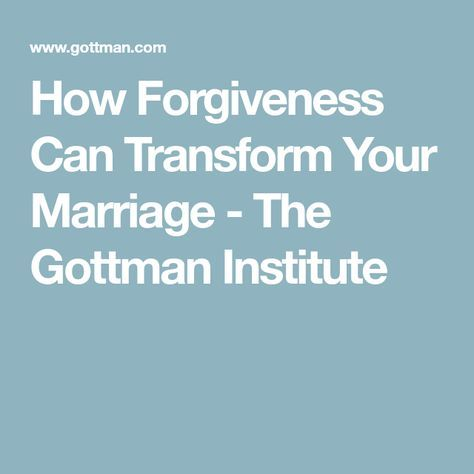 How Forgiveness Can Transform Your Marriage - The Gottman Institute