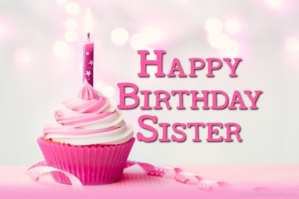 8 Awesome Happy Bday Wishes For Sister In 2021 Happy Birthday Wishes Sister Happy Birthday Cards Images Happy Birthday Sister
