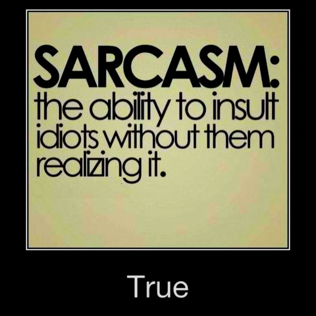 This Is Why I Am Sarcastic 99 Of The Time Sarcastic Humor Sarcastic Quotes Funny Work Quotes
