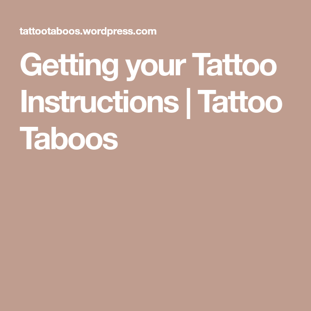 Getting Your Tattoo Instructions Tattoos And Piercings Pinterest