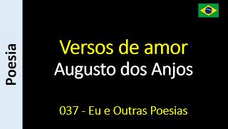 Augusto dos Anjos - Eu e Outras Poesias: 037 - Versos de amor