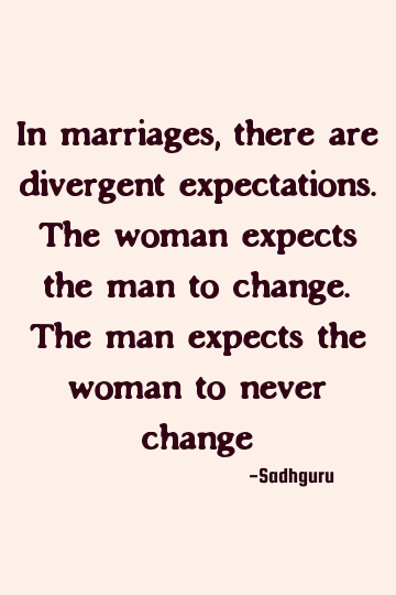 Sadhguru Funny Quote In Marriages There Are Divergent Expectations The Woman Expects The Quotes By Marriage Quotes Change Quotes