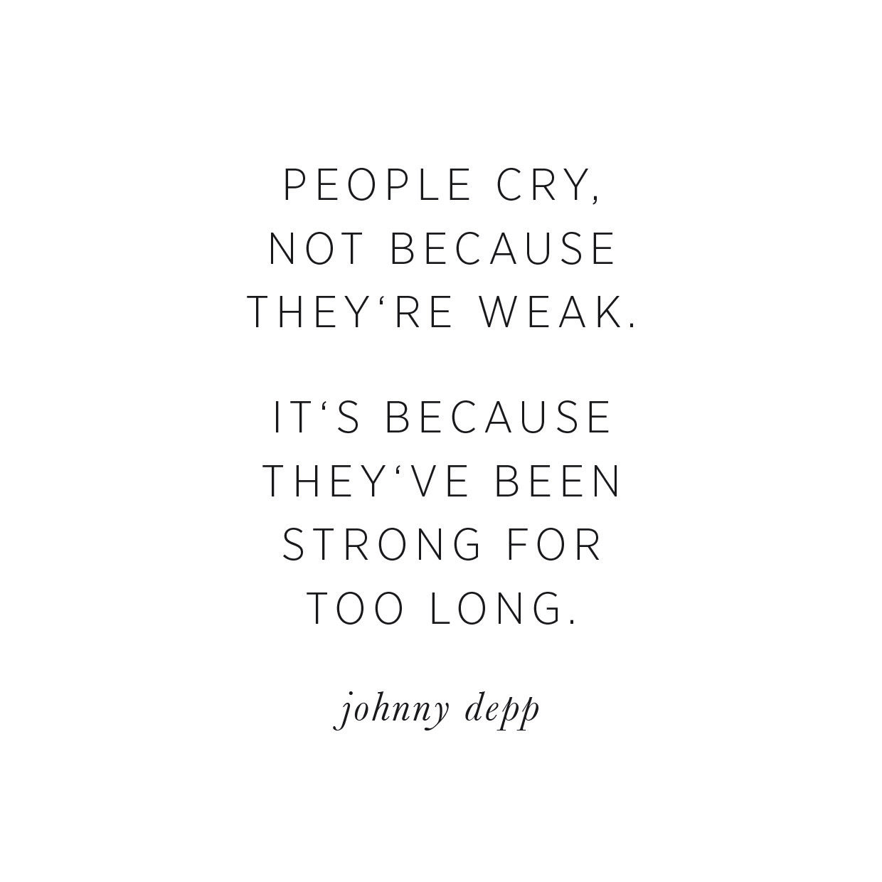 People Cry Not Because They Re Weak It S Because They Ve Been Strong For Too Long Graphic Design By Louie Www Fb Bad Day Quotes True Quotes Weakness Quotes