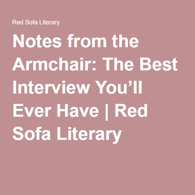 Notes From The Armchair The Best Interview You Ll Ever Have Red