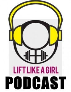 On the 'Lift Like a Girl' Podcast