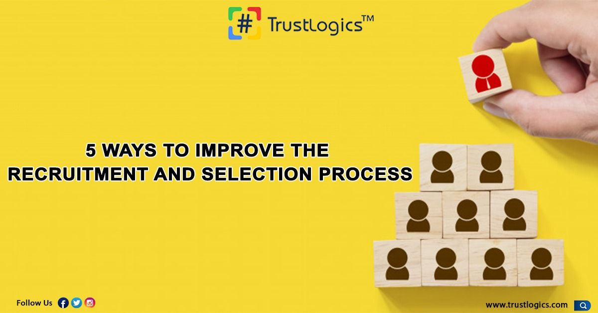 5 Ways To Improve The Recruitment And Selection Process In 2021 Recruitment The Selection Tough Times