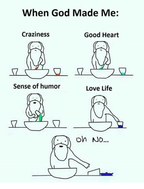 When God Made Me Accurate Single Humor Single Memes Funny Relatable Memes