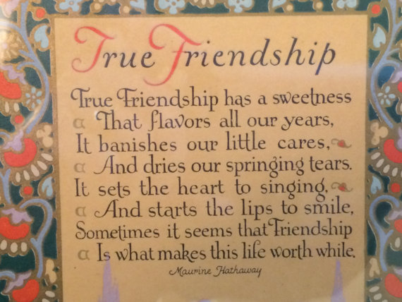 This poem says that true friendship is wht makes you life worth ...